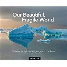 [(Our Beautiful, Fragile World: The Nature and Environmental Photographs of Peter Essick )] [Author: Peter Essick] [Jan-2014]