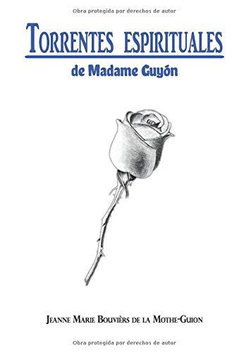 TORRENTES ESPIRITUALES: de Madame Guyón (Serie Guyón) por Jeanne Marie Bouvièrs de la Mothe-Guion