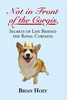 Not in Front of the Corgis: Secrets of Life Behind the Royal Curtains par [Hoey, Brian]