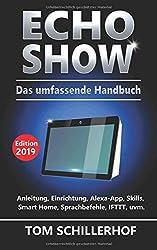 Echo Show - Das umfassende Handbuch: Anleitung, Einrichtung, Alexa-App, Skills, Smart Home, Sprachbefehle, IFTTT, uvm.