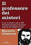 Il  professore dei misteri: E con lo Stato e con le BR: Giovanni Senzani e la storia segreta del doppio livello (Italian Edition)
