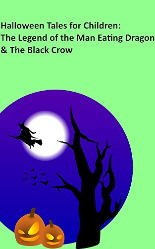 (Halloween Tales for Children: The Legend of the Man Eating Dragon & The Black Crow (English Edition))