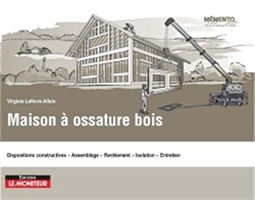 Maison à ossature bois: Conception - Construction - Entretien - Maintenance par Virginie Lefèvre