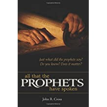 All that the Prophets have Spoken: Just what did the prophets say? Do you know? Does it matter?