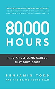 80,000 Hours: Find a fulfilling career that does good by [Todd, Benjamin]
