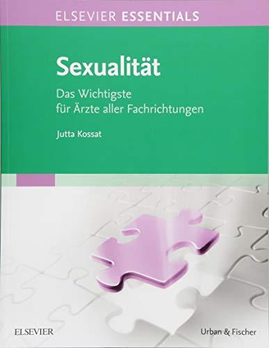 ELSEVIER ESSENTIALS Sexualität: Das Wichtigste für Ärzte aller Fachrichtungen