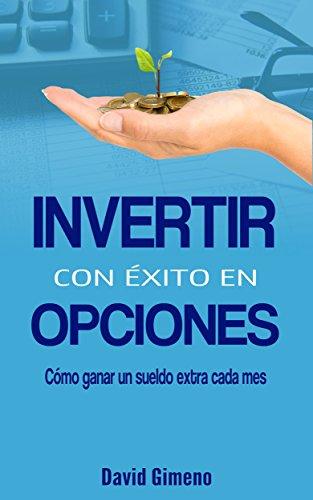 Descargar Libro Invertir con Exito en Opciones: Aprende una estrategia de trading para ganar un sueldo extra todos los meses de David Gimeno