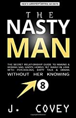 Idea Regalo - THE NASTY MAN: The Secret Relationship Guide to Making a Woman Sad, Happy, Horny, Yet Madly in Love with Psychology, Dirty Talk & Drama Without Her Knowing