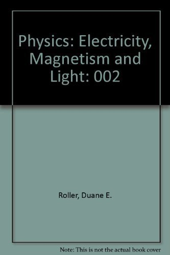 Physics: Electricity, Magnetism and Light by Roller, Duane E., Blum, Ronald (1981) Hardcover