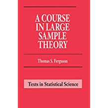 A Course in Large Sample Theory (Chapman & Hall/CRC Texts in Statistical Science)