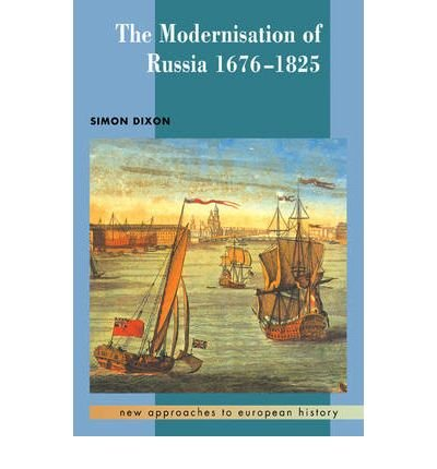 By Simon Dixon The Modernisation of Russia, 1676-1825 (New Approaches to European History)