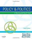 Policy & Politics in Nursing and Health Care, 6e (Policy and Politics in Nursing and Health)