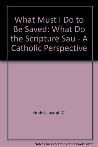 What Must I Do To Be Saved What Do The Scriptures Say A Catholic Perspective
