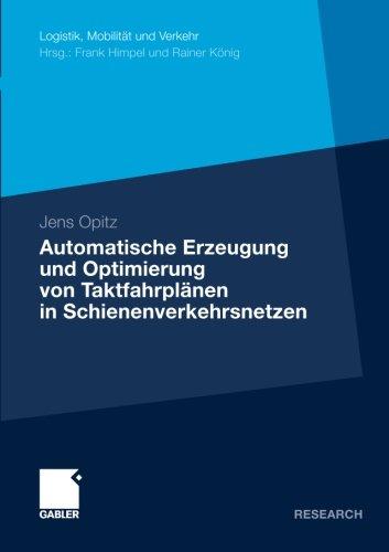 Automatische Erzeugung und Optimierung von Taktfahrplänen in Schienenverkehrsnetzen (Logistik, Mobilität und Verkehr)
