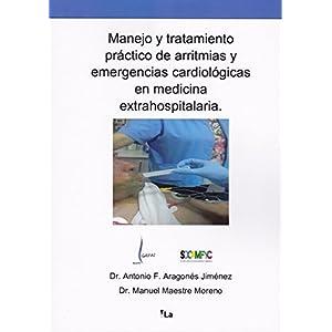 Manejo y tratamiento práctico de arritmias y emergencias cardiológicas en medicina extrahospitalaria (vLa) 1