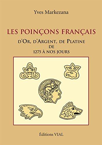 Les poinçons français d'Or, d'Argent et de Platine de 1275 à nos jours par Yves Markezana