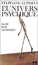 L'Univers psychique - La Fin de la psychanalyse de Stéphane Lupasco