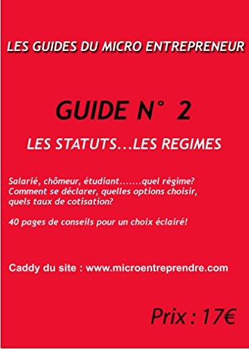 LES STATUTS..... LES REGIMES (LES GUIDES PRATIQUES DU MICRO ENTREPRENEUR t. 2)