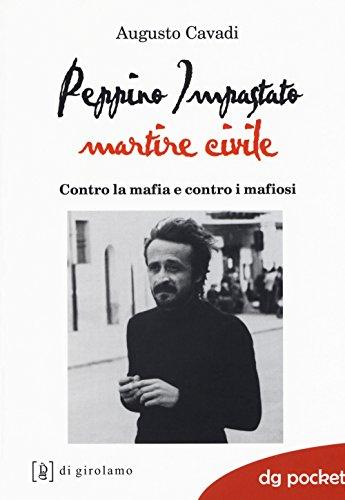 scaricare ebook gratis Peppino Impastato martire civile. Contro la mafia e contro i mafiosi PDF Epub