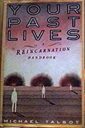 YOUR PAST LIVES - A Reincarnation Handbook by Michael Talbot (1987-01-13)