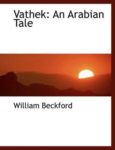 Vathek: An Arabian Tale: An Arabian Tale (Large Print Edition)
