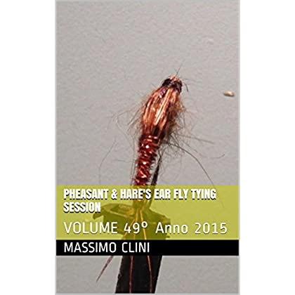 Pheasant & Hare's Ear Fly Tying Session: Volume 49° Anno 2015
