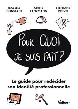 Pour quoi je suis fait?: Le guide pour redécider sa vie professionnelle (Hors collection Vie pro Vuibert)
