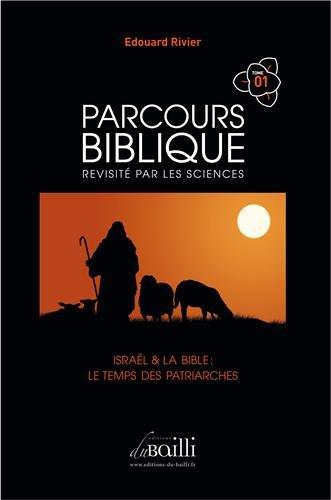 Parcours biblique revisité par les sciences - tome 1 - Israël et la Bible, le temps des patriarches