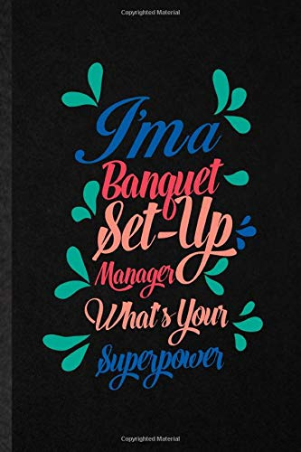i'm a banquet set up manager what's your superpower: funny blank lined notebook/ journal for banquet feast wine dine, gala dinner meal party, ... birthday gift idea modern 6x9 110 pages