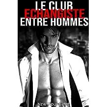 Le Club Échangiste Entre Hommes: (New Adulte MM, Gay, Entre Hommes, M/M)