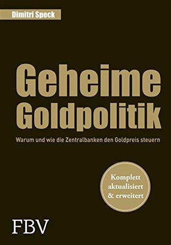 Geheime Goldpolitik: Warum die Zentralbanken den Goldpreis steuern von [Speck , Dimitri]