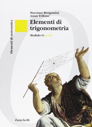 Elementi di matematica. Modulo O giallo: Elementi di trigonometria. Per le Scuole superiori