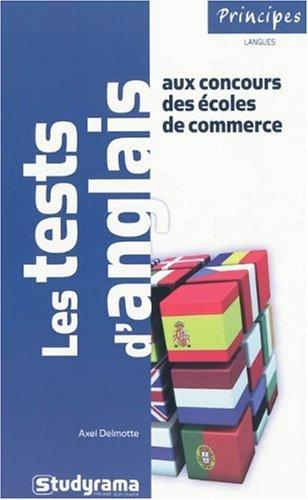 Les tests d'anglais aux concours des écoles de commerce : 700 QCM, 100 textes à trous