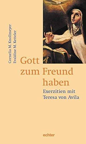 Gott zum Freund haben: Exerzitien mit Teresa von Avila von Cornelia M Knollmeyer (1. Juli 2008) Taschenbuch