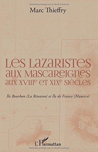 Les lazaristes aux Mascareignes aux XVIIIe et XIXe siècles: Ile Bourbon (La Réunion) et Ile de France (Maurice)