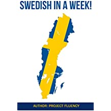 Swedish: Learn Swedish in a Week! Start Speaking Basic Swedish in Less Than 24 Hours: The Ultimate Crash Course for Swedish language Beginners (Swedish, ... Swedish,Swedish Language) (English Edition)