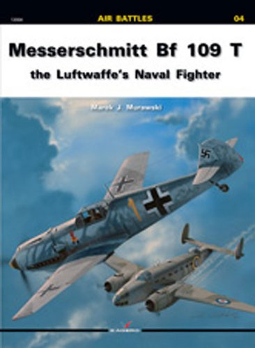 Messerschmitt Bf-109 T: The Luftwaffe's Naval Fighter (Air Battles) por Marek J. Murawski