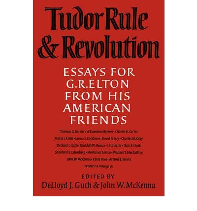{TUDOR RULE AND REVOLUTION: ESSAYS FOR G R ELTON FROM HIS AMERICAN FRIENDS[ TUDOR RULE AND REVOLUTION: ESSAYS FOR G R ELTON FROM HIS AMERICAN FRIENDS ] BY GUTH, DELLOYD J. ( AUTHOR )NOV-01-2008 PAPERBACK BY GUTH, DELLOYD J.} [PAPERBACK]