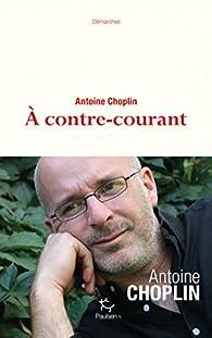 À contre-courant par Antoine Choplin
