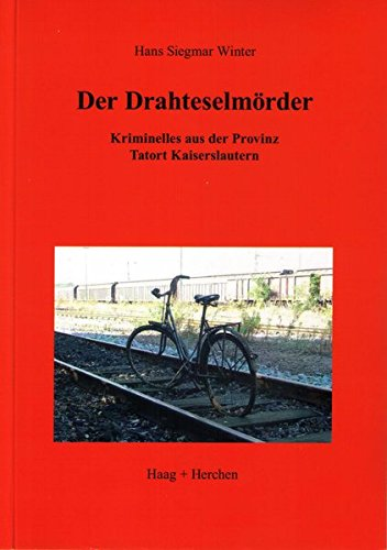 Der Drahteselmörder: Kriminelles aus der Provinz. Tatort Kaiserslautern