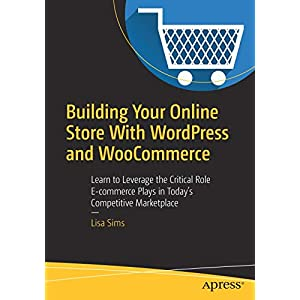 41k9A%2BK1QaL. SS300  - Building Your Online Store With WordPress and WooCommerce: Learn to Leverage the Critical Role E-commerce Plays in Today's Competitive Marketplace