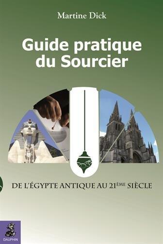 Guide pratique du sourcier : De l'Egypte Antique au 21e siècle par Martine Dick