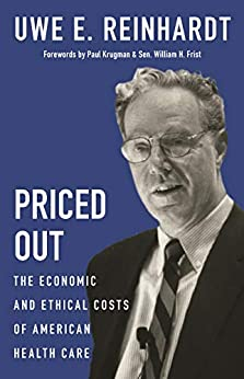 Priced Out: The Economic And Ethical Costs Of American Health Care por Uwe E. Reinhardt