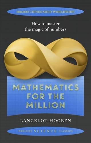 Mathematics for the Million (Prelude Science Classics)