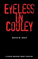 Eyeless in Cooley (Blade Macken Crime Thrillers Book 2)
