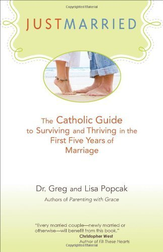 Just Married: The Catholic Guide to Surviving and Thriving in the First Five Years of Marriage by Gregory K. Popcak, Lisa Popcak (2013) Paperback