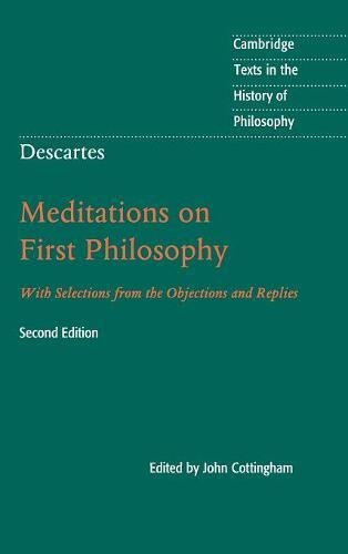 Descartes: Meditations on First Philosophy: With Selections from the Objections and Replies (Cambridge Texts in the History of Philosophy)