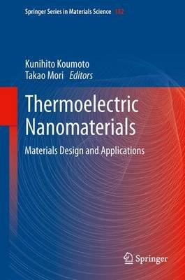 [(Thermoelectric Nanomaterials: Materials Design and Applications)] [ Edited by Kunihito Koumoto, Edited by Takao Mori ] [August, 2013]