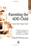 Parenting the ADD Child: Can't Do? Won't Do? Practical Strategies for Managing Behaviour Problems in Children with ADD and ADHD