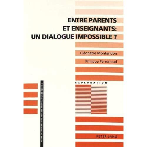 Entre Parents Et Enseignants: Un Dialogue Impossible?: Vers L'Analyse Sociologique Des Interactions Entre La Famille Et L'Ecole